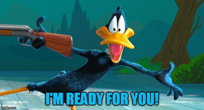 I'M READY FOR YOU! | made w/ Imgflip meme maker