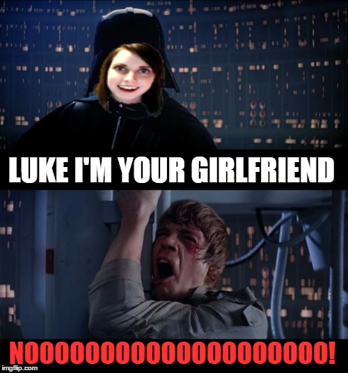 Star Wars No Meme | LUKE I'M YOUR GIRLFRIEND NOOOOOOOOOOOOOOOOOOOO! | image tagged in memes,star wars no | made w/ Imgflip meme maker