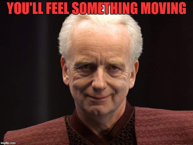 YOU'LL FEEL SOMETHING MOVING | made w/ Imgflip meme maker