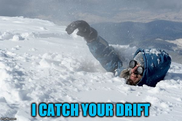 I CATCH YOUR DRIFT | made w/ Imgflip meme maker