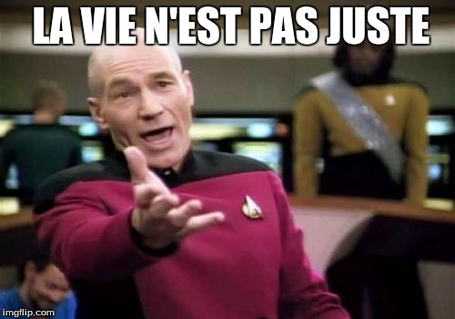 Picard Wtf Meme | LA VIE N'EST PAS JUSTE | image tagged in memes,picard wtf | made w/ Imgflip meme maker