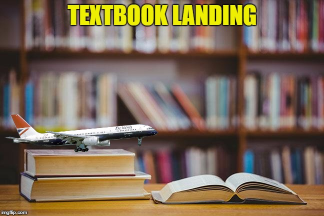 Surely you can't be serious? | TEXTBOOK LANDING | image tagged in memes,planes,airplanes,textbooks | made w/ Imgflip meme maker