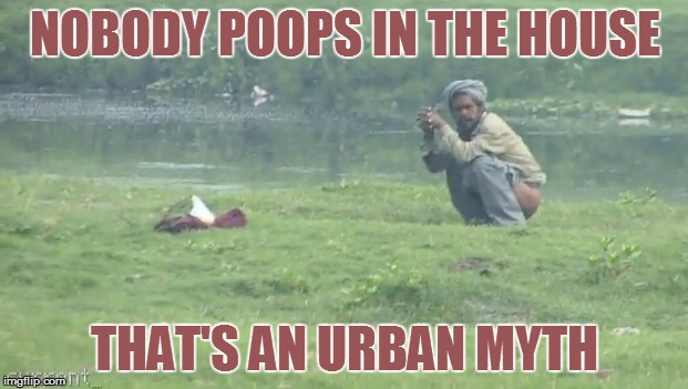 NOBODY POOPS IN THE HOUSE THAT'S AN URBAN MYTH | made w/ Imgflip meme maker