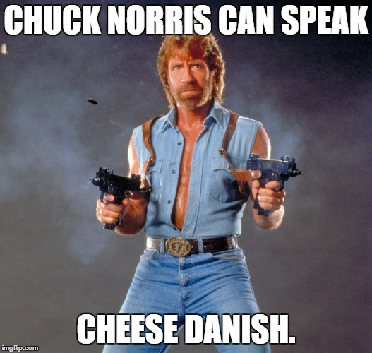 Chuck Norris Guns Meme | CHUCK NORRIS CAN SPEAK CHEESE DANISH. | image tagged in memes,chuck norris guns,chuck norris | made w/ Imgflip meme maker