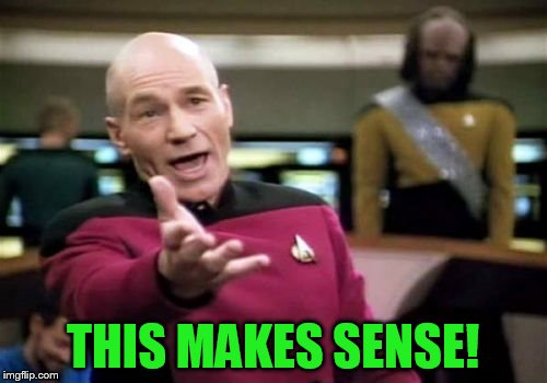 Picard Wtf Meme | THIS MAKES SENSE! | image tagged in memes,picard wtf | made w/ Imgflip meme maker