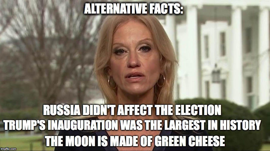Kellyanne Conway alternative facts |  ALTERNATIVE FACTS:; RUSSIA DIDN'T AFFECT THE ELECTION; TRUMP'S INAUGURATION WAS THE LARGEST IN HISTORY; THE MOON IS MADE OF GREEN CHEESE | image tagged in kellyanne conway alternative facts | made w/ Imgflip meme maker