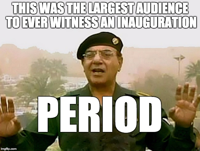 TRUST BAGHDAD BOB | THIS WAS THE LARGEST AUDIENCE TO EVER WITNESS AN INAUGURATION PERIOD | image tagged in trust baghdad bob | made w/ Imgflip meme maker