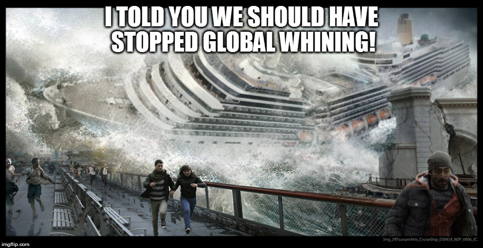 I TOLD YOU WE SHOULD HAVE STOPPED GLOBAL WHINING! | made w/ Imgflip meme maker