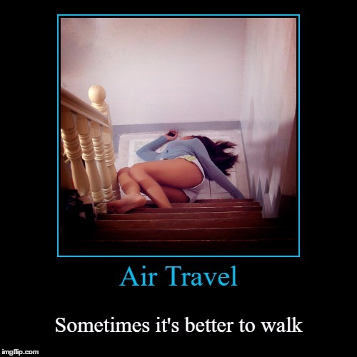 AIR TRAVEL SOMETIMES IT'S BETTER TO WALK | made w/ Imgflip meme maker