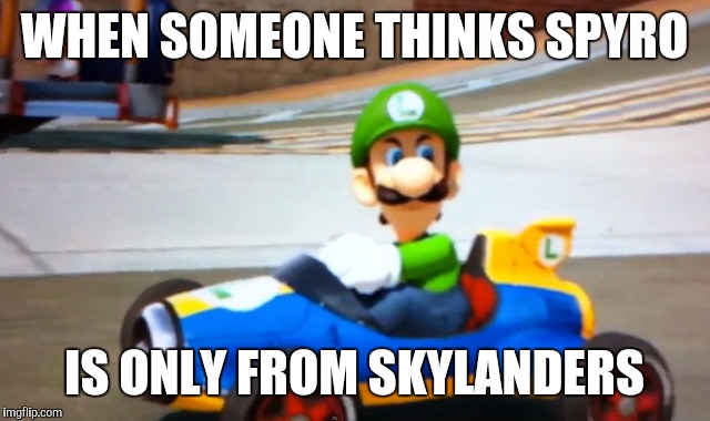 WHEN SOMEONE THINKS SPYRO; IS ONLY FROM SKYLANDERS | image tagged in luigi death stare,spyro | made w/ Imgflip meme maker