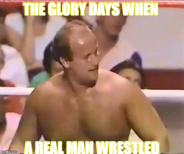 WHEN REAL MEN WRESTLED | THE GLORY DAYS WHEN A REAL MAN WRESTLED | image tagged in ron shaw,pro wrestling,1980s,dilf,hunk,real man | made w/ Imgflip meme maker