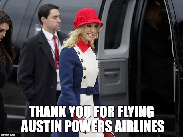 Austin Powers Airlines | THANK YOU FOR FLYING AUSTIN POWERS AIRLINES | image tagged in kellyanne conway,austin powers,comedy,donald trump | made w/ Imgflip meme maker