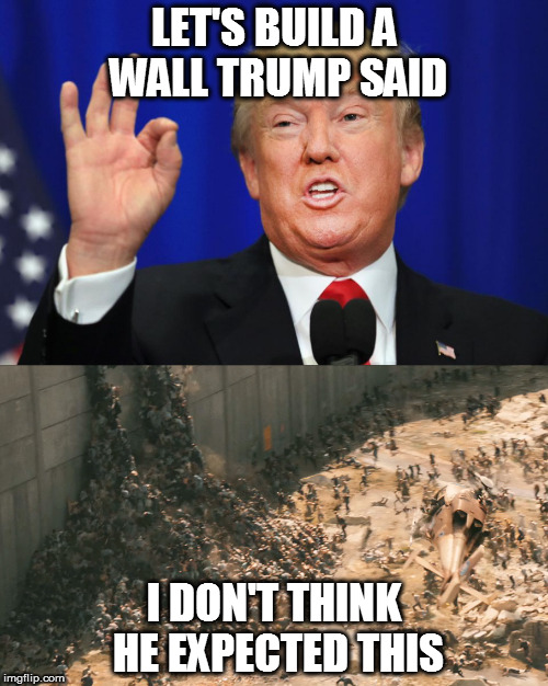 LET'S BUILD A WALL TRUMP SAID I DON'T THINK HE EXPECTED THIS | image tagged in zombies,trump wall | made w/ Imgflip meme maker