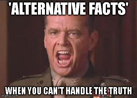 Jack Nicholson | 'ALTERNATIVE FACTS' WHEN YOU CAN'T HANDLE THE TRUTH | image tagged in jack nicholson | made w/ Imgflip meme maker