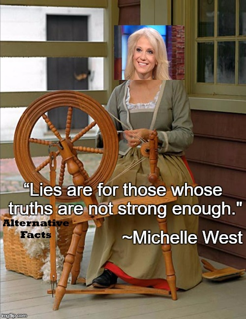 "Alternative Facts | ""Lies are for those whose truths are not strong enough."" ~Michelle West 