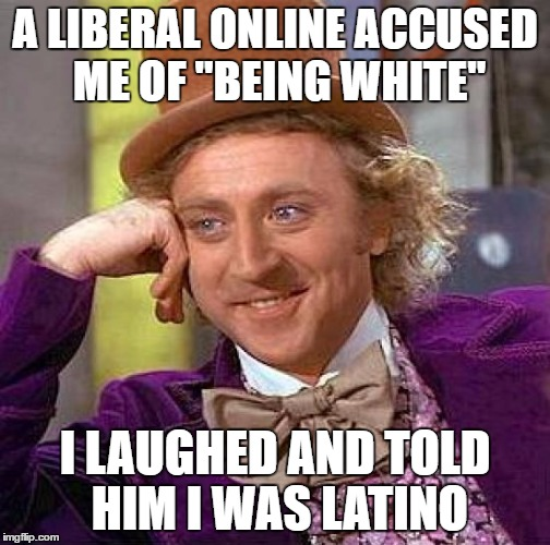 "He shut up after that... | A LIBERAL ONLINE ACCUSED ME OF ""BEING WHITE"" I LAUGHED AND TOLD HIM I WAS LATINO 
