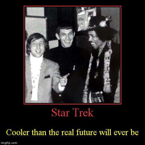 You jump in front of my starship, when you know all the time, that the speed of light girl, is the speed I fly.. | Star Trek | Cooler than the real future will ever be | image tagged in funny,demotivationals | made w/ Imgflip demotivational maker