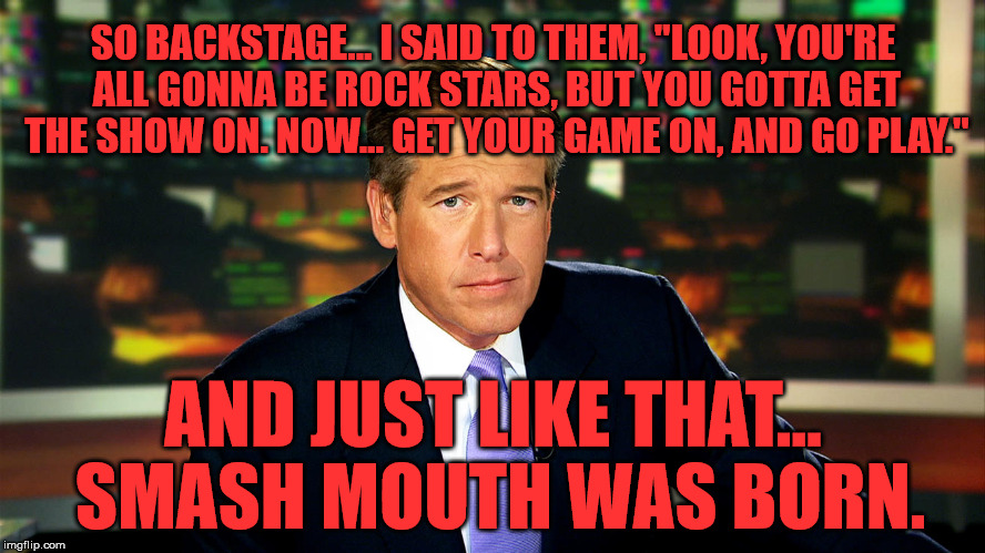 "Brian Williams Was There | SO BACKSTAGE... I SAID TO THEM, ""LOOK, YOU'RE ALL GONNA BE ROCK STARS, BUT YOU GOTTA GET THE SHOW ON. NOW... GET YOUR GAME ON, AND GO PLAY."" 
