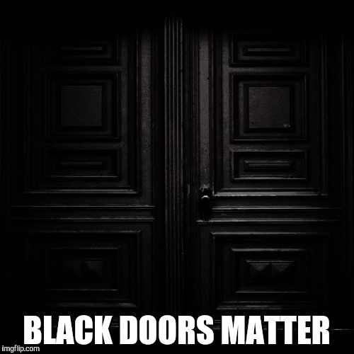 BLACK DOORS MATTER | made w/ Imgflip meme maker