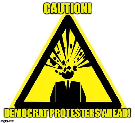 CAUTION! DEMOCRAT PROTESTERS AHEAD! | made w/ Imgflip meme maker