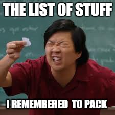 THE LIST OF STUFF I REMEMBERED  TO PACK | made w/ Imgflip meme maker