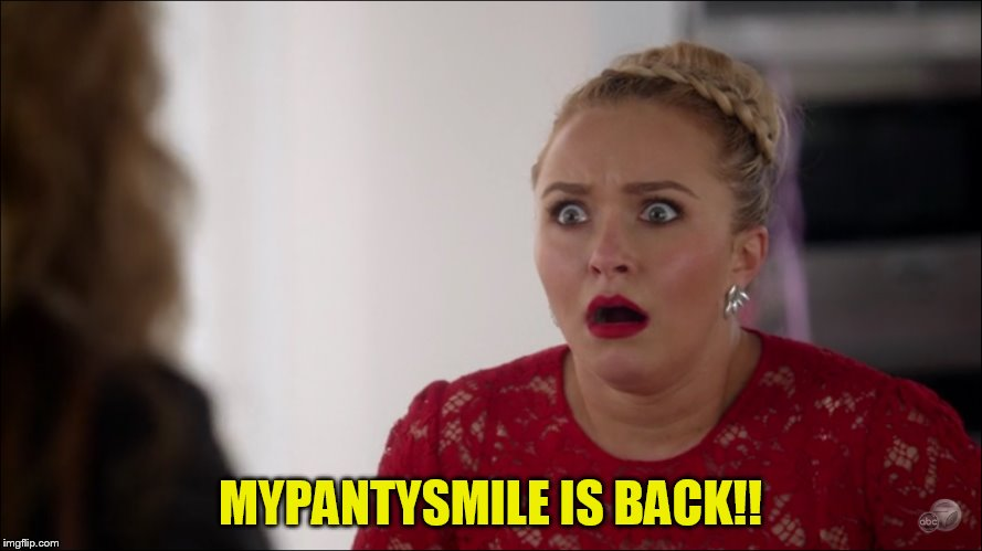 MYPANTYSMILE IS BACK!! | made w/ Imgflip meme maker