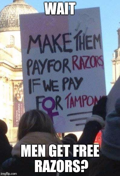 And here I thought Dollar Shave Club was a good deal | WAIT MEN GET FREE RAZORS? | image tagged in free razors,womens march,feminazi | made w/ Imgflip meme maker