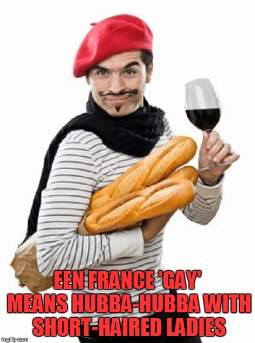 EEN FRANCE 'GAY' MEANS HUBBA-HUBBA WITH SHORT-HAIRED LADIES | made w/ Imgflip meme maker