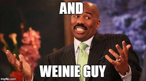 Steve Harvey Meme | AND WEINIE GUY | image tagged in memes,steve harvey | made w/ Imgflip meme maker