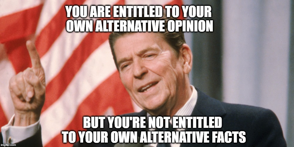 YOU ARE ENTITLED TO YOUR OWN ALTERNATIVE OPINION BUT YOU'RE NOT ENTITLED TO YOUR OWN ALTERNATIVE FACTS | made w/ Imgflip meme maker