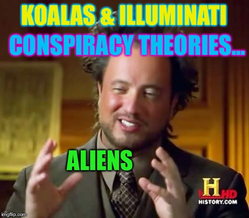 Ancient Aliens Meme | KOALAS & ILLUMINATI ALIENS CONSPIRACY THEORIES... | image tagged in memes,ancient aliens | made w/ Imgflip meme maker
