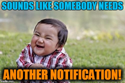 Evil Toddler Meme | SOUNDS LIKE SOMEBODY NEEDS ANOTHER NOTIFICATION! | image tagged in memes,evil toddler | made w/ Imgflip meme maker