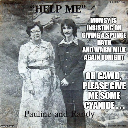 Bad Album Art Week: and I've outgrown the crib for pete's sake! | MUMSY IS INSISTING ON GIVING A SPONGE BATH AND WARM MILK AGAIN TONIGHT OH GAWD, PLEASE GIVE ME SOME CYANIDE . . . | image tagged in bad album art week,bad album art,memes | made w/ Imgflip meme maker