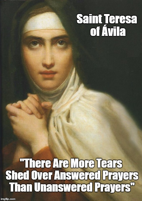 "Saint Teresa of Avila On ""Answered Prayers"" And ""Unanswered Prayers"" 