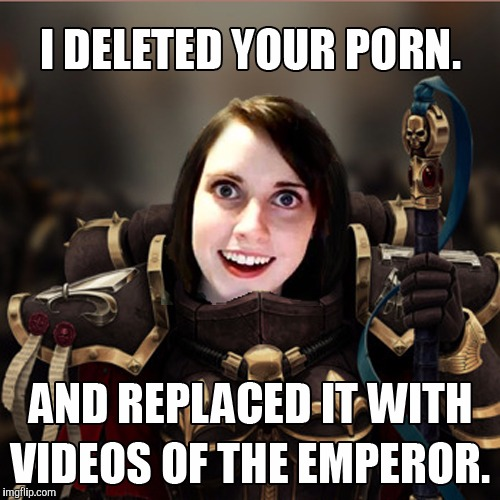 Overly Attached Girlfriend | . | image tagged in overly attached girlfriend | made w/ Imgflip meme maker