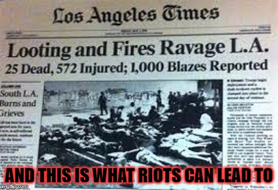 AND THIS IS WHAT RIOTS CAN LEAD TO | made w/ Imgflip meme maker