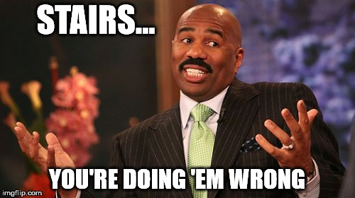 Steve Harvey Meme | STAIRS... YOU'RE DOING 'EM WRONG | image tagged in memes,steve harvey | made w/ Imgflip meme maker