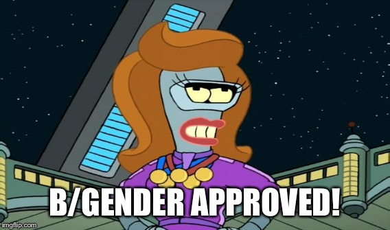 B/GENDER APPROVED! | made w/ Imgflip meme maker