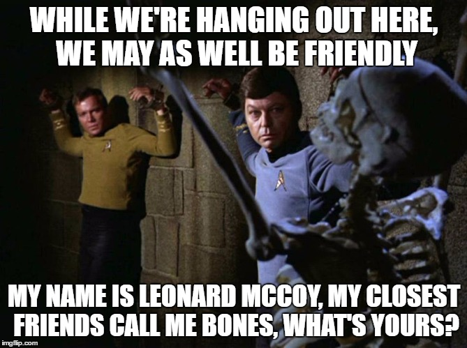 WHILE WE'RE HANGING OUT HERE, WE MAY AS WELL BE FRIENDLY MY NAME IS LEONARD MCCOY, MY CLOSEST FRIENDS CALL ME BONES, WHAT'S YOURS? | image tagged in mccoy kirk chains | made w/ Imgflip meme maker