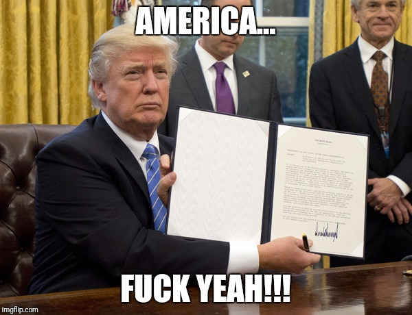 AMERICA... F**K YEAH!!! | image tagged in trump | made w/ Imgflip meme maker