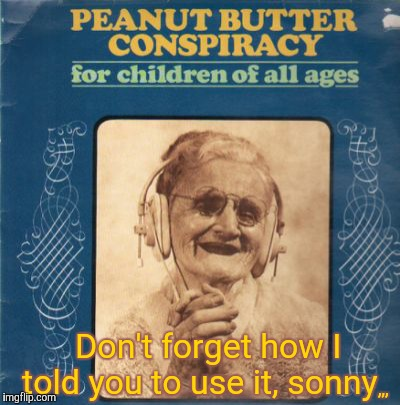 Peanut butter is not always THAT highly recommended | ,,, Don't forget how I   told you to use it, sonny | image tagged in bad album art week,bad album art,caf | made w/ Imgflip meme maker