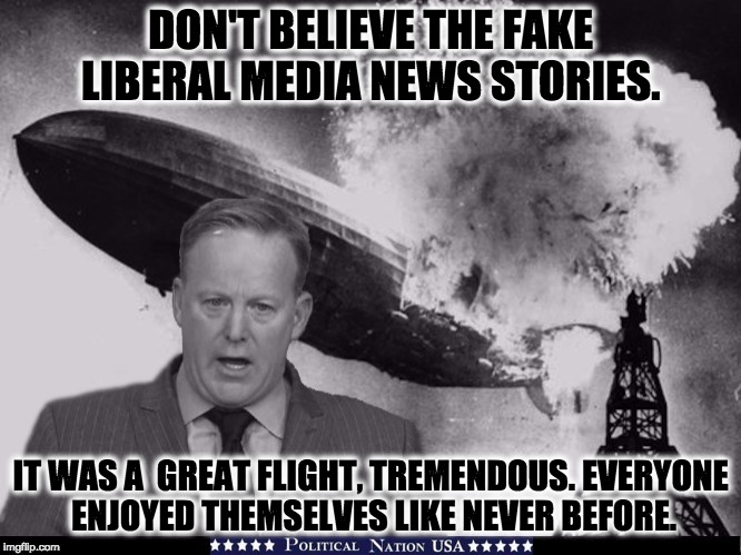 DON'T BELIEVE THE FAKE LIBERAL MEDIA NEWS STORIES. IT WAS A  GREAT FLIGHT, TREMENDOUS. EVERYONE ENJOYED THEMSELVES LIKE NEVER BEFORE. | image tagged in nevertrump,never trump,nevertrump meme,dump trump,sean spicer liar | made w/ Imgflip meme maker