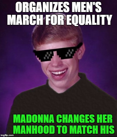 ORGANIZES MEN'S MARCH FOR EQUALITY MADONNA CHANGES HER MANHOOD TO MATCH HIS | made w/ Imgflip meme maker