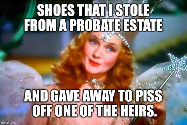 SHOES THAT I STOLE FROM A PROBATE ESTATE AND GAVE AWAY TO PISS OFF ONE OF THE HEIRS. | made w/ Imgflip meme maker