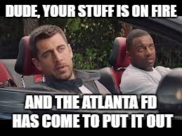 DUDE, YOUR STUFF IS ON FIRE AND THE ATLANTA FD HAS COME TO PUT IT OUT | image tagged in dude,your stuff is on fire | made w/ Imgflip meme maker