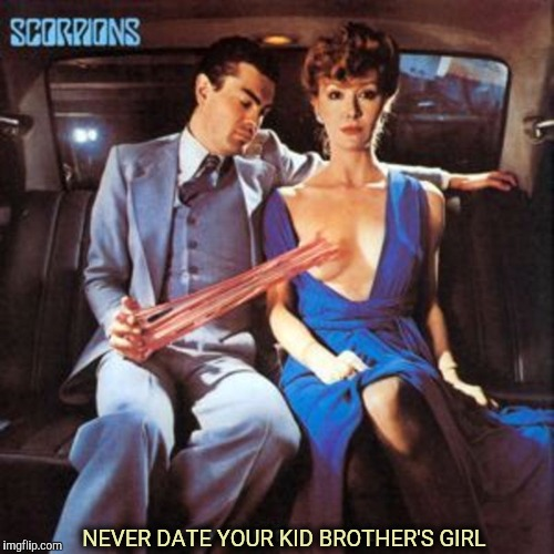 She goes for younger guys: much younger guys. Bad Album Art Week | NEVER DATE YOUR KID BROTHER'S GIRL | image tagged in bad album art week,the scorpians,dating | made w/ Imgflip meme maker