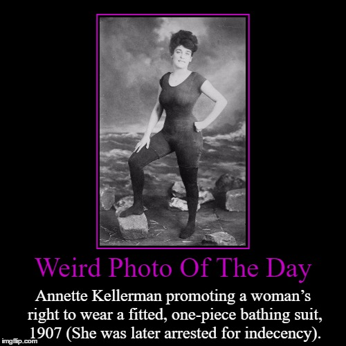 The Modern Swimmer For Modern Women | Weird Photo Of The Day | Annette Kellerman promoting a woman's right to wear a fitted, one-piece bathing suit, 1907 (She was later arrested  | image tagged in funny,demotivationals,weird,photo of the day,woman,one piece bathing suit | made w/ Imgflip demotivational maker
