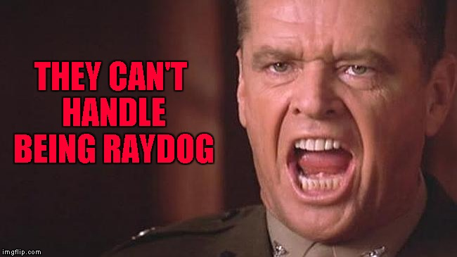 THEY CAN'T HANDLE BEING RAYDOG | made w/ Imgflip meme maker