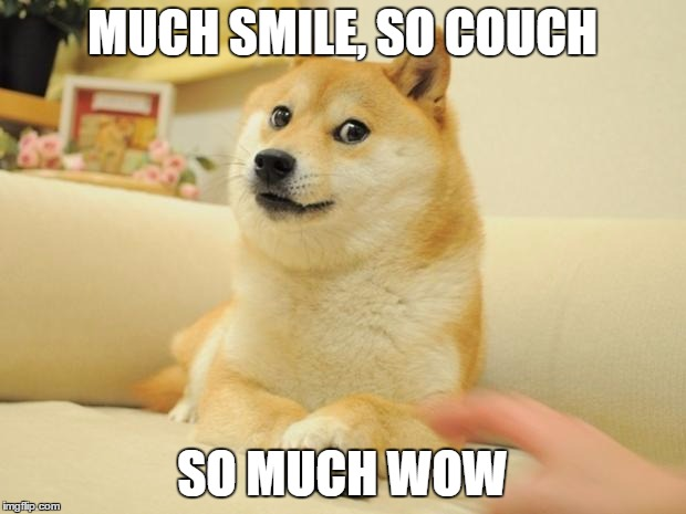 Doge 2 | MUCH SMILE, SO COUCH SO MUCH WOW | image tagged in memes,doge 2 | made w/ Imgflip meme maker