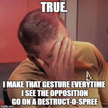TRUE. I MAKE THAT GESTURE EVERYTIME I SEE THE OPPOSITION GO ON A DESTRUCT-O-SPREE | made w/ Imgflip meme maker
